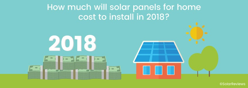 How much will solar panels for home cost to install in 2018?